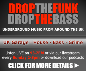 Drop the Funk, Drop the Bass radio show, the best of underground music from around the UK every Sunday 1-3pm, Livestream and podcast, click for more details