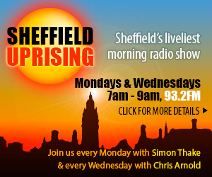 Sheffield Uprising - Sheffield's liveliest breakfast show, every Monday and Wednesday, 9-11am on 93.2FM, Livestream and podcast, Click for details