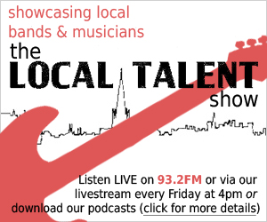 The Local Talent Show, showcasing local talent every Friday, 