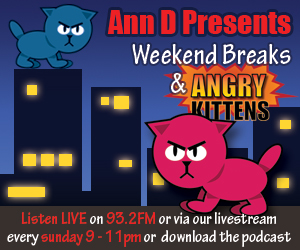 Ann D Presents - Weekend Breaks and Angry Kittens - Radio show with Hip-Hop, R&B and Dance music, click for more details