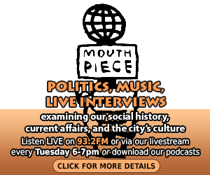 Mouthpiece radio show - a mix of politics and music Featuring special interviews examining our social history, current affairs, and the city's culture