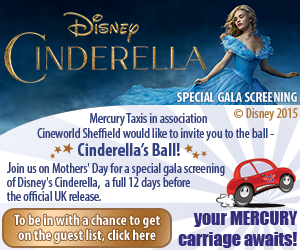 Advert: Mercury Taxis and Cineworld Sheffield competition to win a trip to a special Mother's Day screening of Disney's Cinderella – a full 12 days before the official UK release! Click for more details
